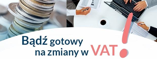 Bądź gotowy na zmiany VAT